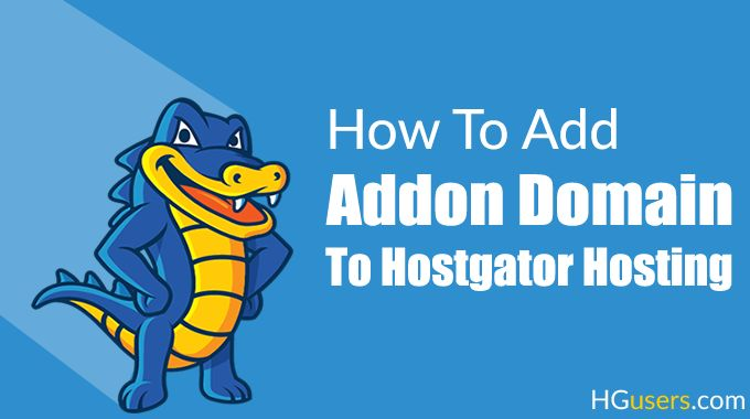 How To Add Addon #Domain To #Hostgator #Hosting - W/Pictures