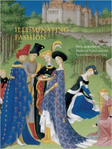 Illuminating Fashion: Dress in the Art of Medieval France and the Netherlands, 1325-1515: Anne H. van Buren: 0884193356621: Amazon.com: Books