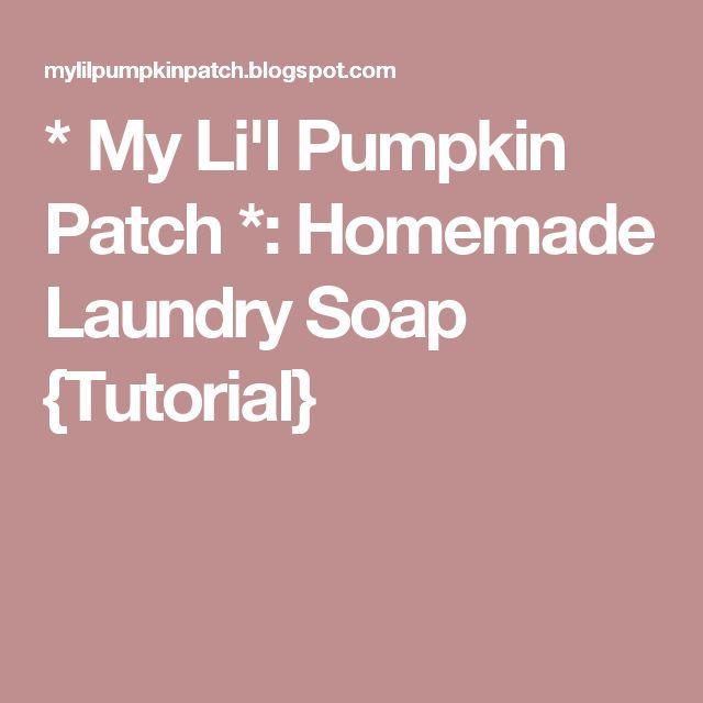 * My Li'l Pumpkin Patch *: Homemade Laundry Soap {Tutorial}