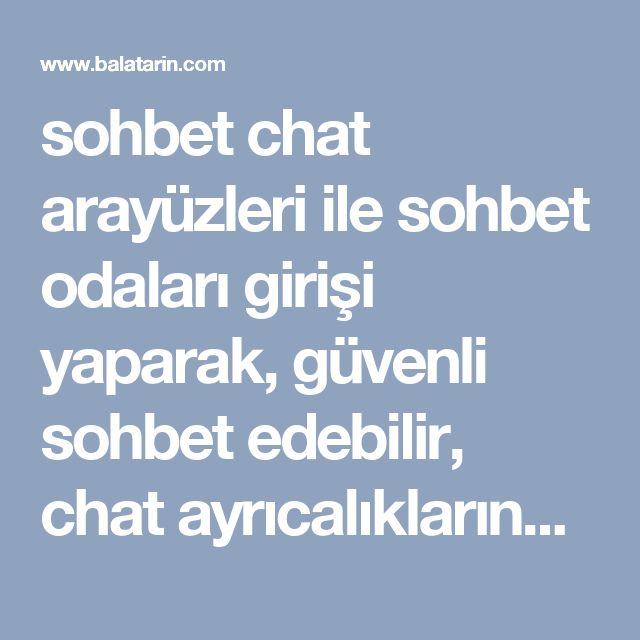 sohbet chat arayüzleri ile sohbet odaları girişi yaparak, güvenli sohbet ede…