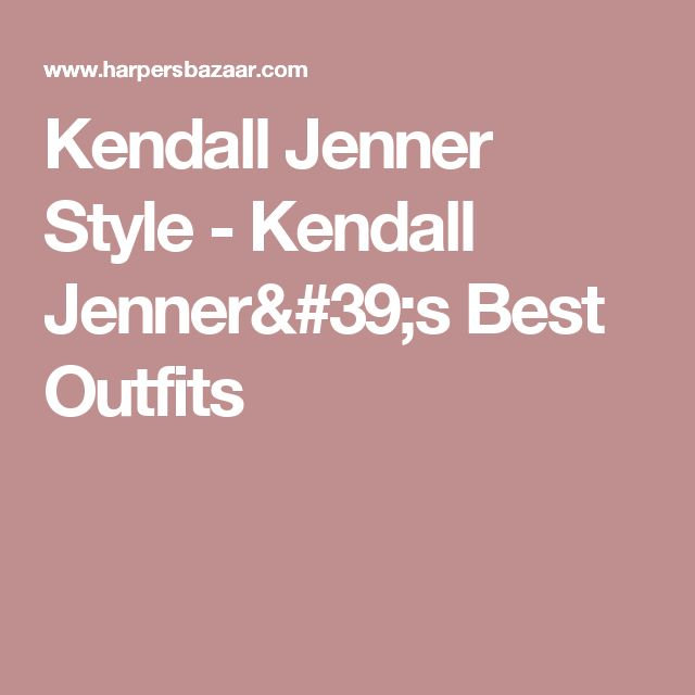 Kendall Jenner Style - Kendall Jenner's Best Outfits