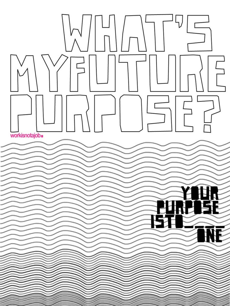 Future purpose.  Wonder about your future purpose? well, just create one for yourself! dedicate yourself to an idea! if you want something to live for, it's your job to work on that.  (This is an encouragement)