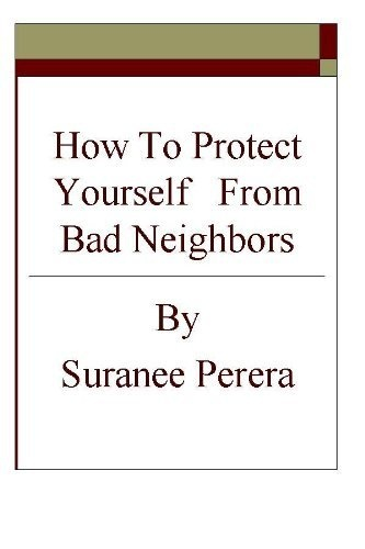 How to Protect Yourself from Bad Neighbors by Suranee Perera, http://www.amazon.com/dp/B00C4CONVY/ref=cm_sw_r_pi_dp_gmuxrb0BQYXQ0