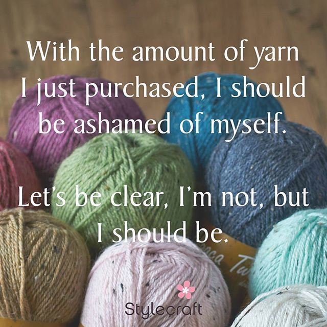 With the amount of yarn I just purchased, I should be ashamed of myself. - Let's be clear, I'm not, but I should be.