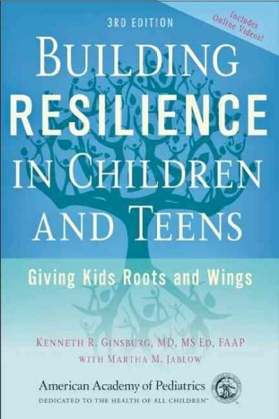 Building Resilience in Children and Teens: Giving Kids Roots and Wings