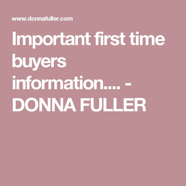 Important first time buyers information.... - DONNA FULLER