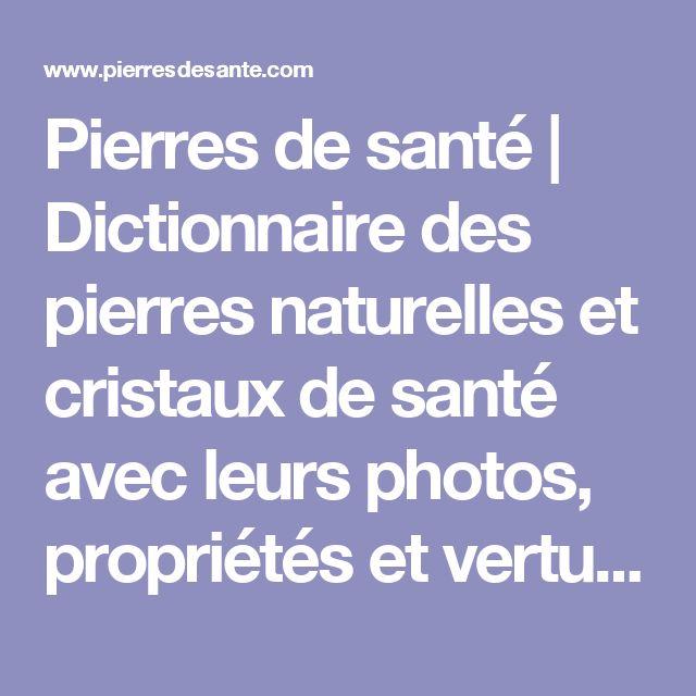 Pierres de santé | Dictionnaire des pierres naturelles et cristaux de santé avec leurs photos, propriétés et vertus des pierres et minéraux
