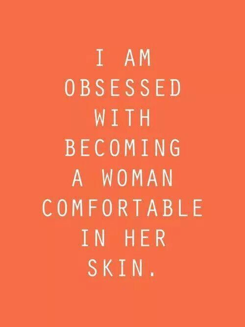 Comfortable in her own skin.