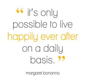 Remembering this may just be the key to it all: Thoughts, Time, Inspiration, Living Happily, Happy, Margaret Bonanno, Happily Ever After Quotes, So True, Daily Basis