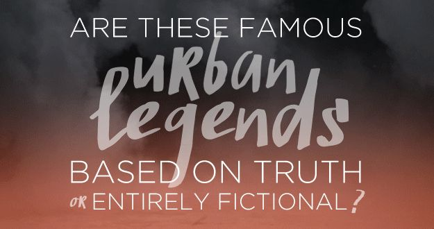 Are these famous urban legends based on truth or entirely fictional? Take the BuzzFeed Quiz and comment how many you got right or wrong.