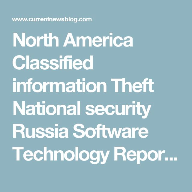 North America Classified information Theft National security Russia Software Technology Report: Russian hackers target secrets taken by NSA worker | Top News | Recent News | Online News | News Today | Headline News
