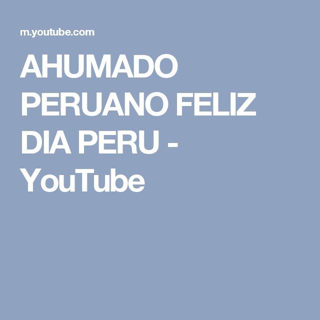 AHUMADO PERUANO   FELIZ DIA PERU - YouTube