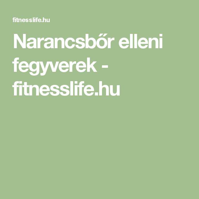 Narancsbőr elleni fegyverek - fitnesslife.hu