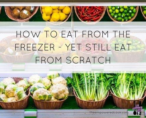 The Empowered Cook shows you how to eat from the freezer while still eating from scratch - meaning healthy freezer meals for you and your family.