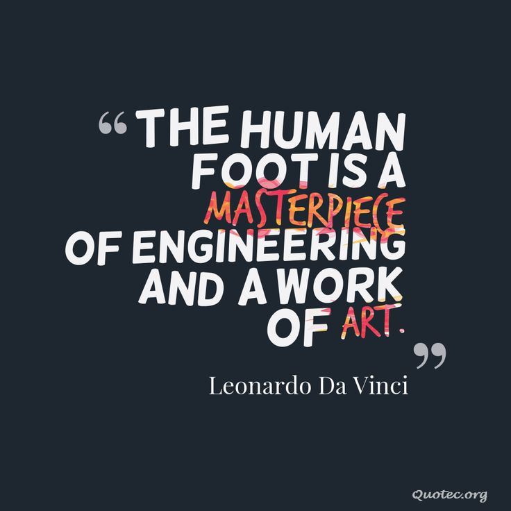 The human foot is a masterpiece of engineering and a work of art – Quote©