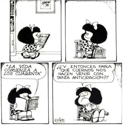 Mafalda - Life begins at 40 - then why do we arrive with such anticipation?