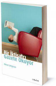 Bir İktisatçı Gazete Okuyor   Murat Çokgezen   ISBN: 978-975-6201-59-6   Ebat: 13x19 cm   248 sayfa