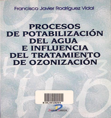 TD 430 .R63 2003. Procesos de potabilización del agua e influencia del tratamiento de ozonización / Francisco Javier Rodríguez Vidal.-- Madrid, España : Díaz de Santos, 2003.-- 253 p. : il. ; 23 cm.—ISBN 9788479785871.