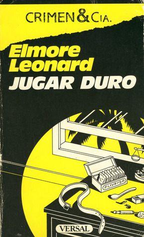 'Jugar duro', Elmore Leonard. Mafiosos obtusos de Florida, guardaespaldas pusilánimes, una guapa corredora de bolsa y un duro expresidiario