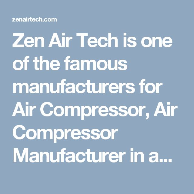Zen Air Tech is one of the famous manufacturers for Air Compressor, Air Compressor Manufacturer in ahmedabad, Air Receiver Tank Manufacturer in Ahmedabad, Gujarat.