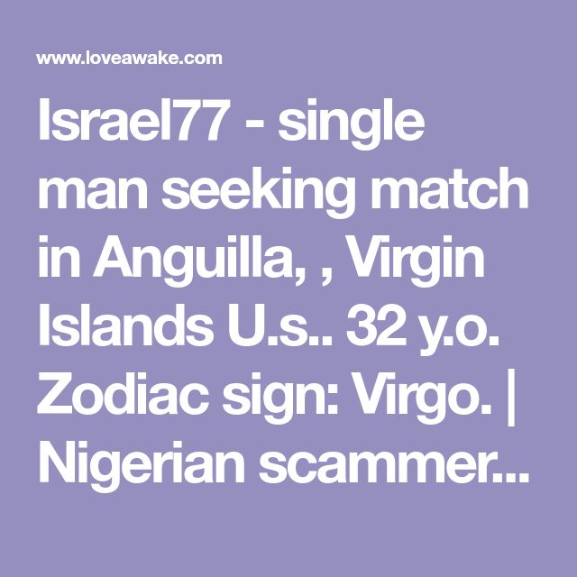 Israel77 - single man seeking match in Anguilla, , Virgin Islands U.s.. 32 y.o. Zodiac sign: Virgo.  | Nigerian scammer 419 | romance scams | dating profile with fake picture