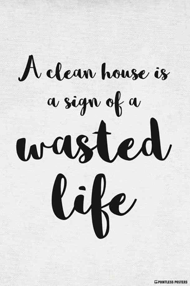 50 Best Funny Quotes Sayings About Life To Help You Stay Positive Cleaning Quotes Funny Good Life Quotes Home Quotes And Sayings