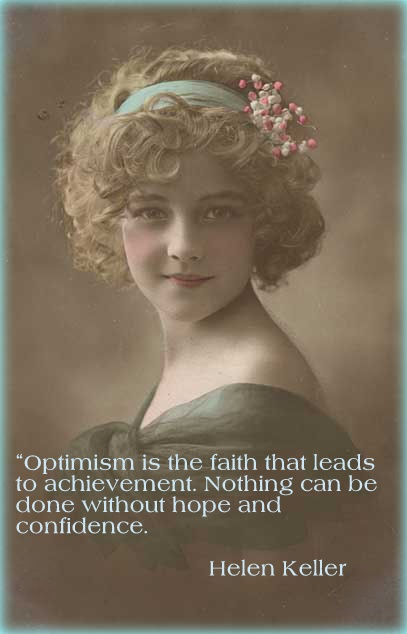 optimism essay by helen keller Helen adams keller (june 27, 1880 – june 1, 1968) was an american author, political activist, and lecturer she was the first deaf-blind person to earn a bachelor of arts degree.