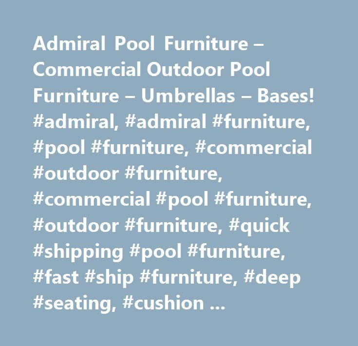 Admiral Pool Furniture – Commercial Outdoor Pool Furniture – Umbrellas – Bases! #admiral, #admiral #furniture, #pool #furniture, #commercial #outdoor #furniture, #commercial #pool #furniture, #outdoor #furniture, #quick #shipping #pool #furniture, #fast #ship #furniture, #deep #seating, #cushion #furniture, #vinyl #strap #furniture, #umbrellas&bases, #patio #tables, #chaise #lounge, #aluminum #bar #stool, #aluminum #chair, #patio #sling #chair, #patio #sling #chaise, #aluminum #furniture…