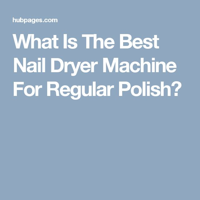 What Is The Best Nail Dryer Machine For Regular Polish?
