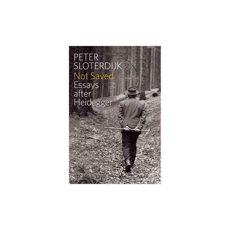 Not Saved : Essays after Heidegger (Hardcover) (Peter Sloterdijk)