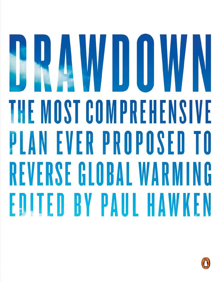 A new must-read: Drawdown, a plan to reverse global warming based on research by leading scientists and policymakers around the world.