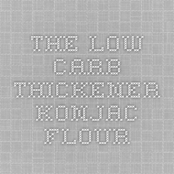 The low carb thickener - Konjac flour Directions for thickening and 10 recipes.