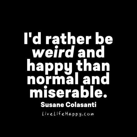 I'd Rather Be Weird and Happy