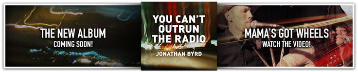 JONATHAN BYRD: You Can't Outrun The Radio (Waterbug) [https://www.youtube.com/watch?v=Qbt9REvzZ-Q&feature=youtu.be] [] []