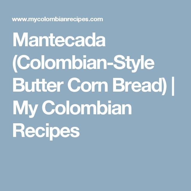 Mantecada (Colombian-Style Butter Corn Bread) | My Colombian Recipes