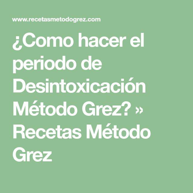¿Como hacer el periodo de Desintoxicación Método Grez? » Recetas Método Grez