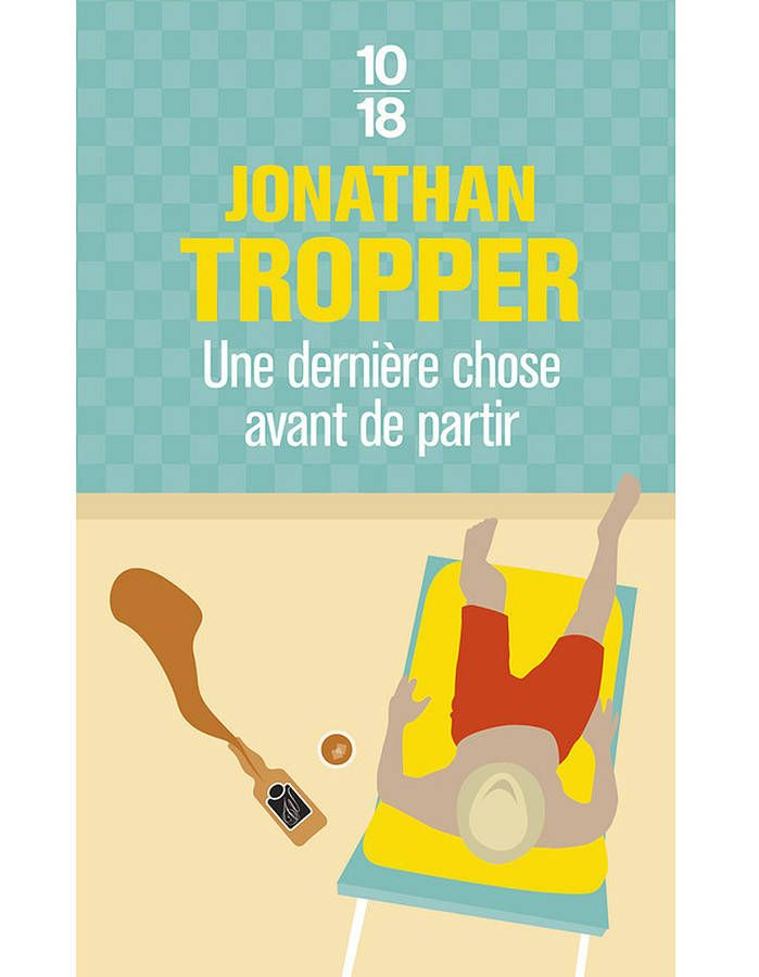 « Une dernière chose avant de partir » de Jonathan Tropper (éditions 10/18)