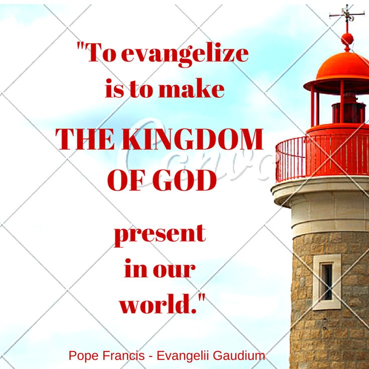 """""""To evangelize is to make the Kingdom of God present in our world."""" -Pope Francis - Evangelii Gaudium  #PopeFrancis #NewEvangelization #Evangelization #God #Christianity #Catholic #Church #"""