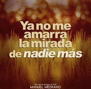 """""""Ya no me amarra la mirada de nadie más"""" Manuel Medrano Letras de canciones"""