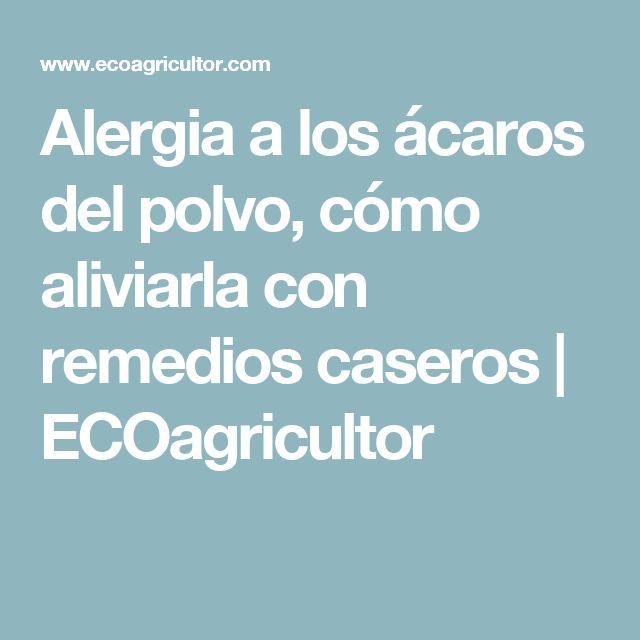 Alergia a los ácaros del polvo, cómo aliviarla con remedios caseros | ECOagricultor