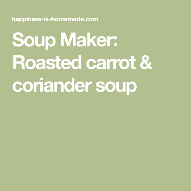 Soup Maker: Roasted carrot & coriander soup