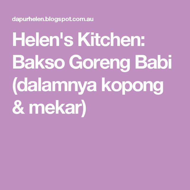 Helen's Kitchen: Bakso Goreng Babi (dalamnya kopong & mekar)