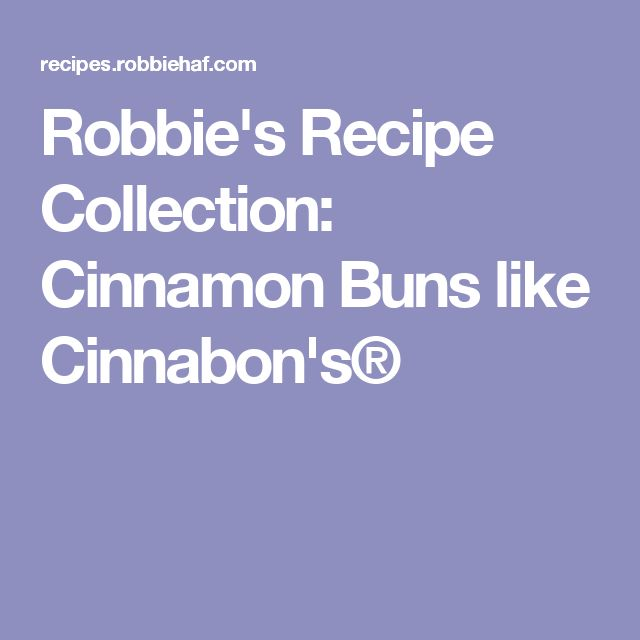 Robbie's Recipe Collection: Cinnamon Buns like Cinnabon's®