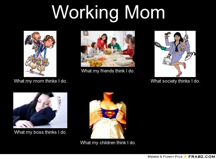 df345babbaa0dbdb5a844414ea4c97b3 mom meme working moms when my mom started working full time, i was afraid that we wouldn,Working Mom Memes