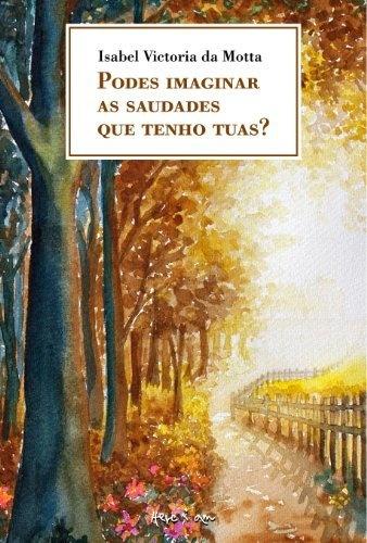 Podes Imaginar as Saudades que Tenho Tuas? (Portuguese Edition) by Isabel-Victoria Da Motta, http://www.amazon.com/dp/B00B6QI1B2/ref=cm_sw_r_pi_dp_eFXprb07T7E31