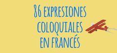 86 expresiones coloquiales en francés y su traducción al español para que aprendas como un auténtico nativo, no te quedes sin saber que decir.