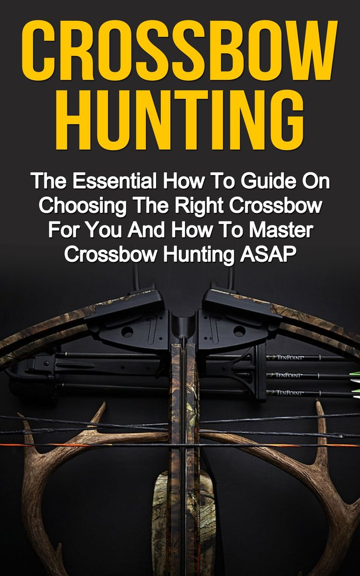 Crossbow Hunting: The Essential How To Guide On Choosing The Right Crossbow For You And How To Master Crossbow Hunting ASAP! (Crossbow Hunting, Crossbow ... Series, Crossbow Hunting Books, Crossbow,):Amazon:Kindle Store