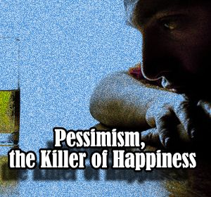 Ex of Introvert: Pessimism, the Killer of Happiness