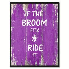 If the broom fits ride it Motivation Quote Saying Gift Ideas Home Décor Wall Art