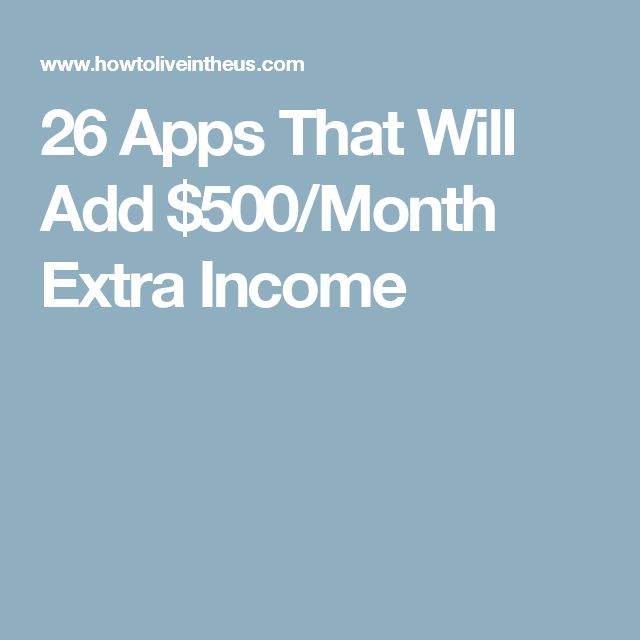 26 Apps That Will Add $500/Month Extra Income
